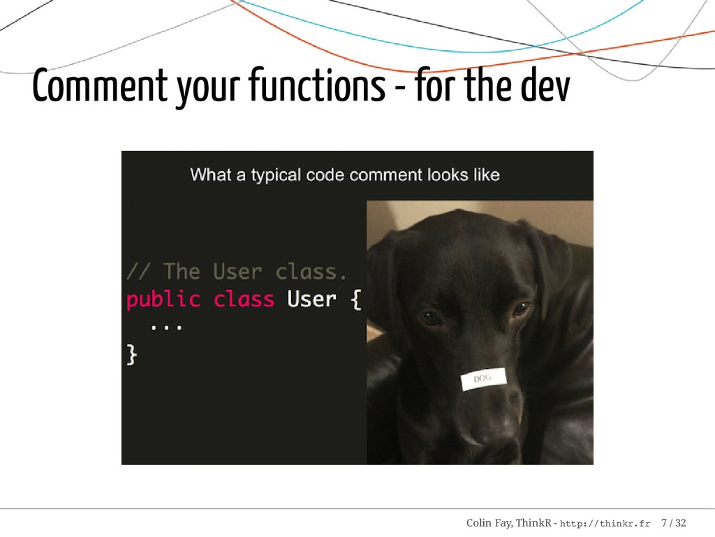Comment your functions - for the dev Colin Fay,...