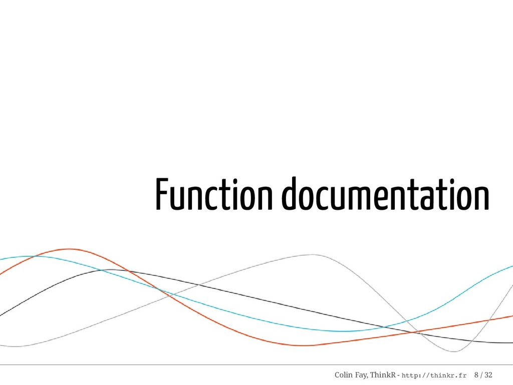 Function documentation Colin Fay, ThinkR - http...