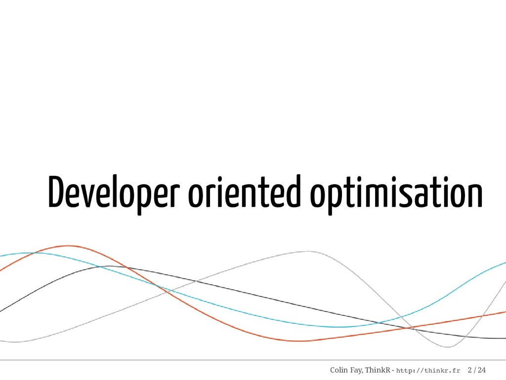 Developer oriented optimisation Colin Fay, Thin...