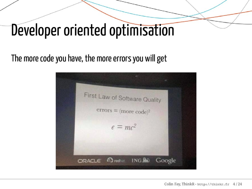 Developer oriented optimisation The more code y...