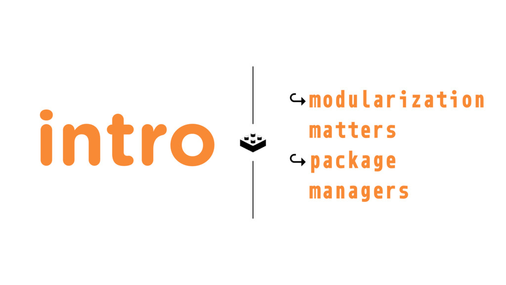 intro ↪modularization matters ↪package managers