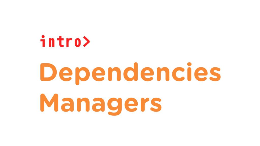 intro> Dependencies Managers