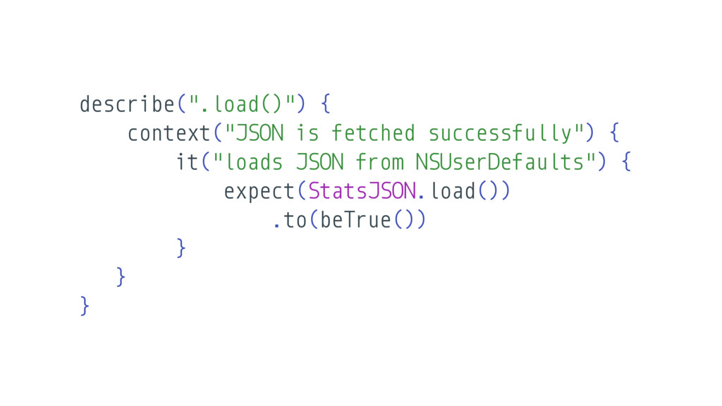 """describe("""".load()"""") { context(""""JSON is fetched ..."""