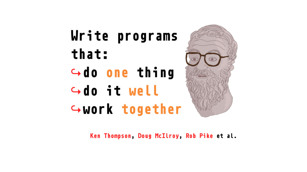 Write programs that: ↪do one thing ↪do it well ...
