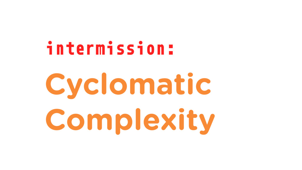 intermission: Cyclomatic Complexity