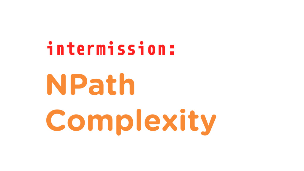 intermission: NPath Complexity
