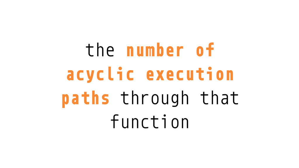 the number of acyclic execution paths through t...