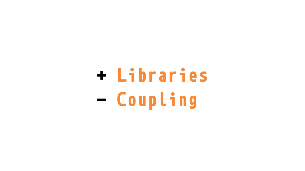 + Libraries - Coupling