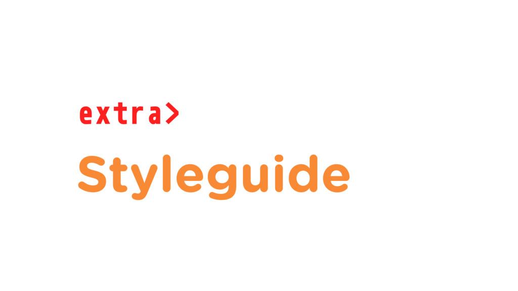 extra> Styleguide