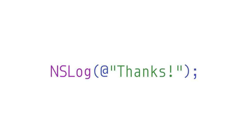 "NSLog(@""Thanks!"");"