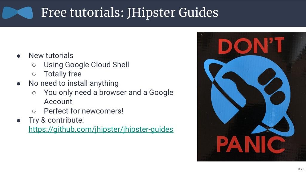 Free tutorials: JHipster Guides ● New tutorials...