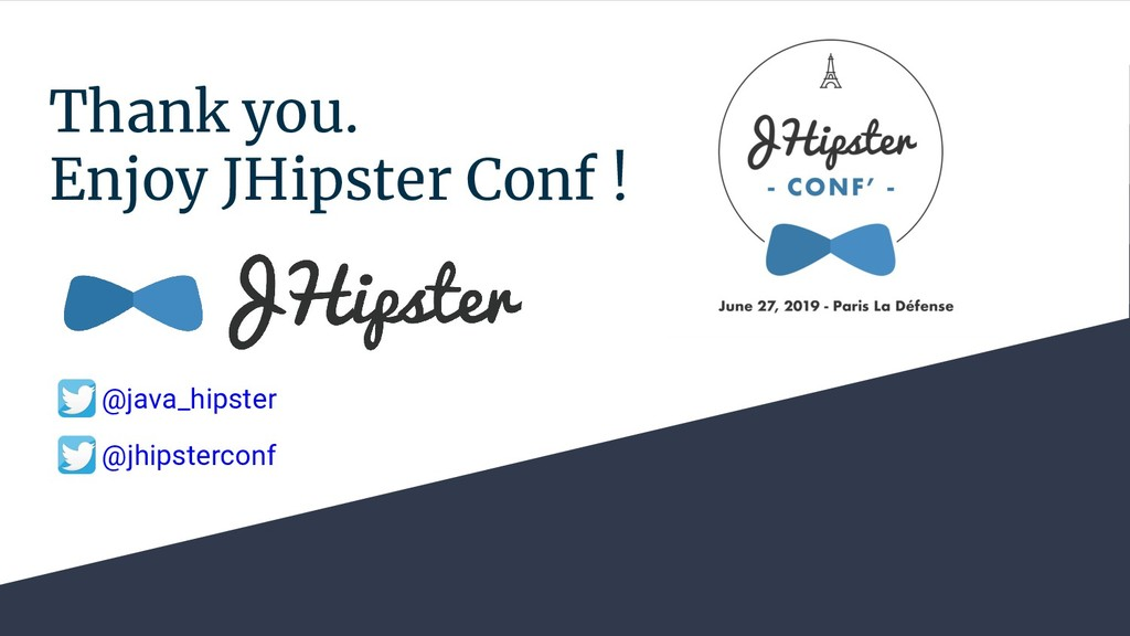 Thank you. Enjoy JHipster Conf ! @java_hipster ...