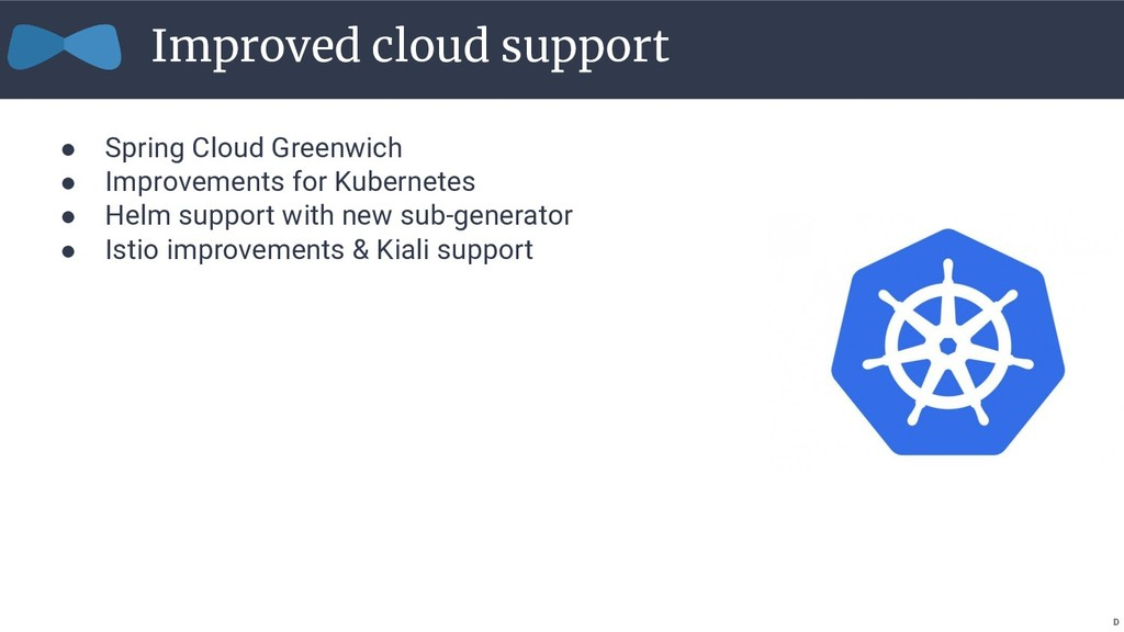 Improved cloud support ● Spring Cloud Greenwich...
