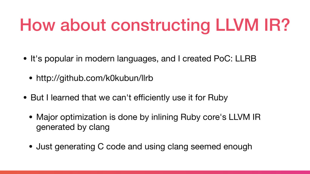 How about constructing LLVM IR? • It's popular ...