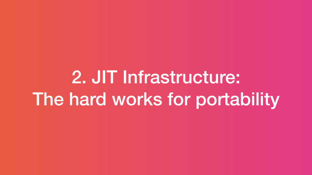 2. JIT Infrastructure: The hard works for porta...