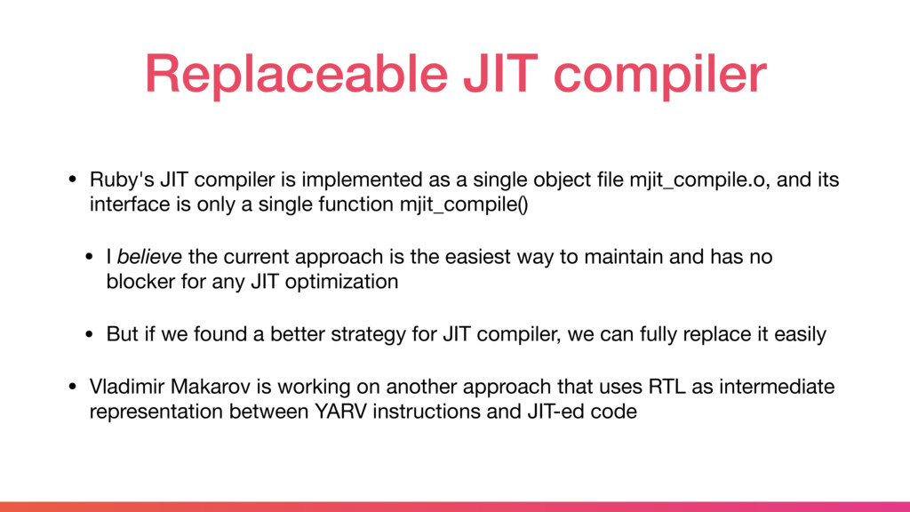 Replaceable JIT compiler • Ruby's JIT compiler ...