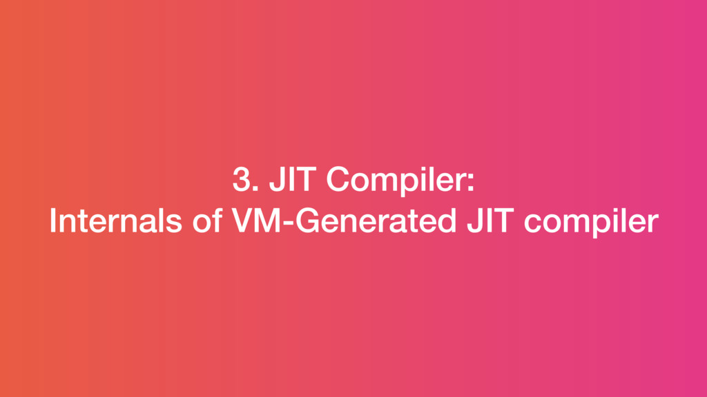 3. JIT Compiler: Internals of VM-Generated JIT ...
