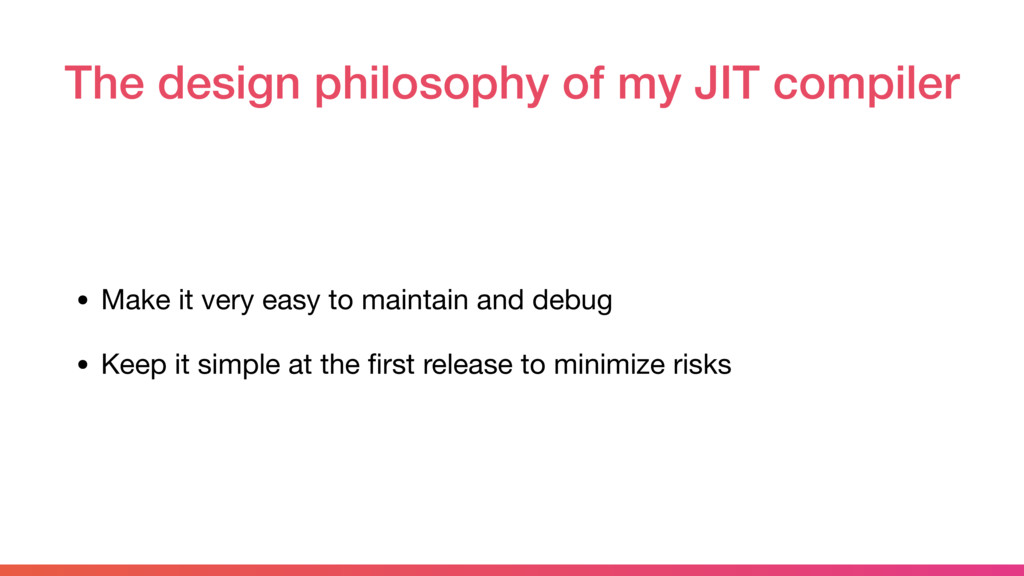 The design philosophy of my JIT compiler • Make...