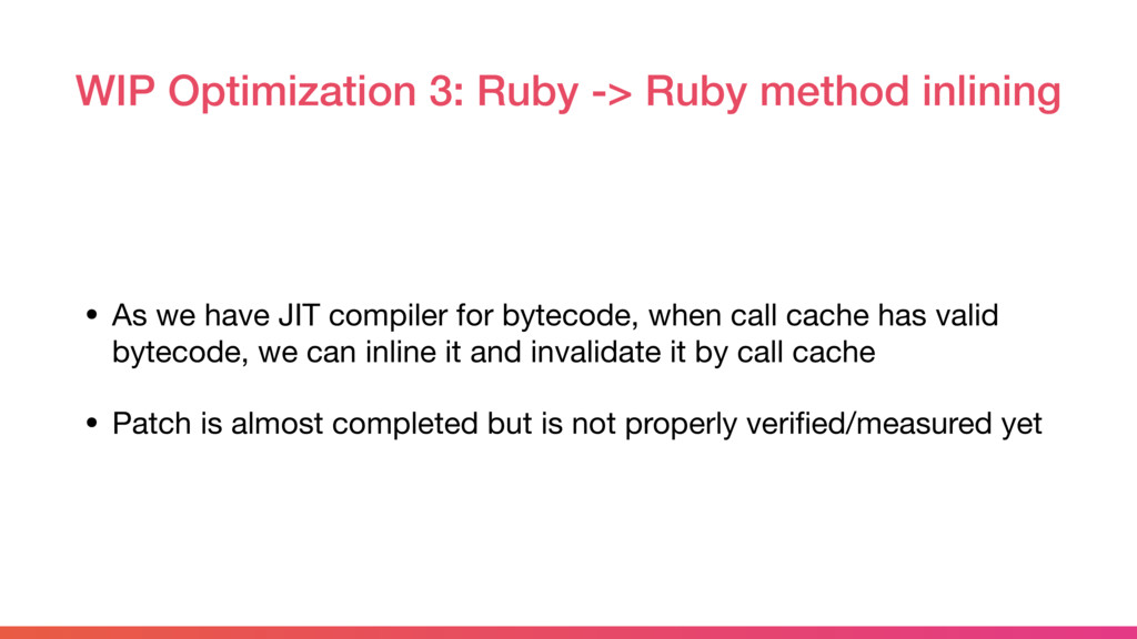 WIP Optimization 3: Ruby -> Ruby method inlinin...