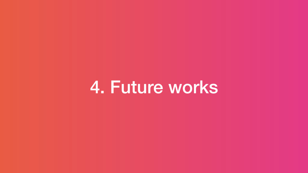 4. Future works