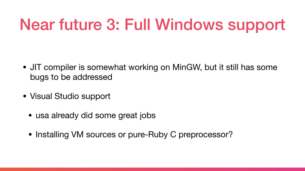 Near future 3: Full Windows support • JIT compi...