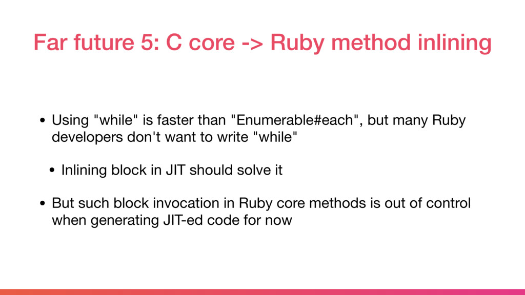 Far future 5: C core -> Ruby method inlining • ...