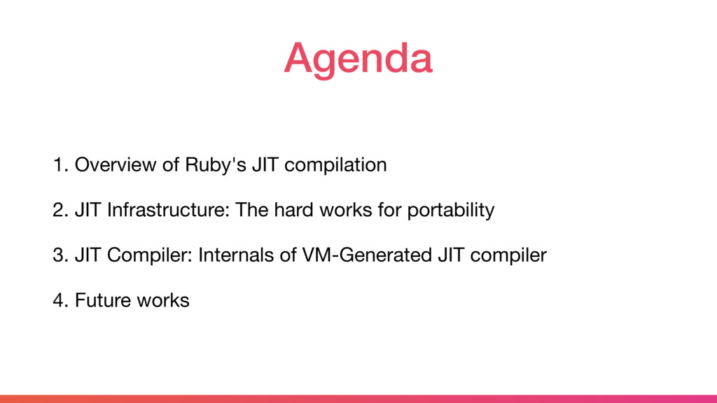 Agenda 1. Overview of Ruby's JIT compilation  2...