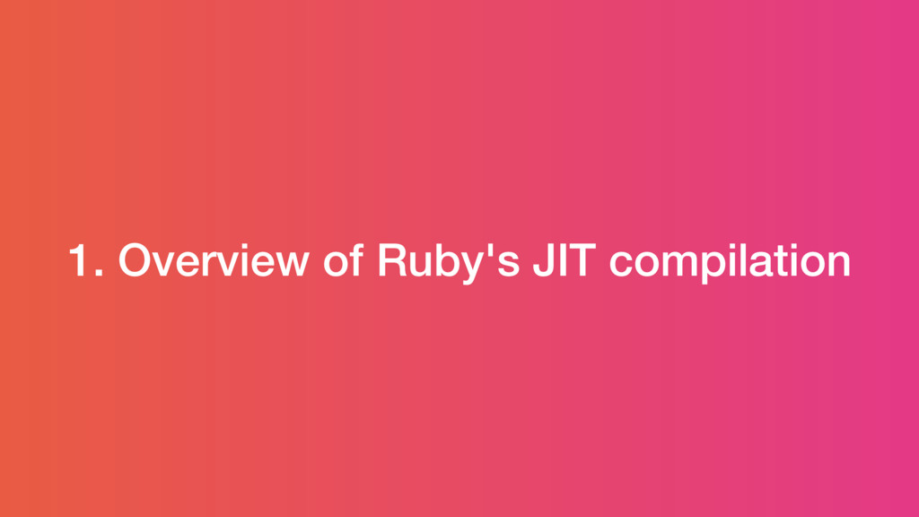 1. Overview of Ruby's JIT compilation