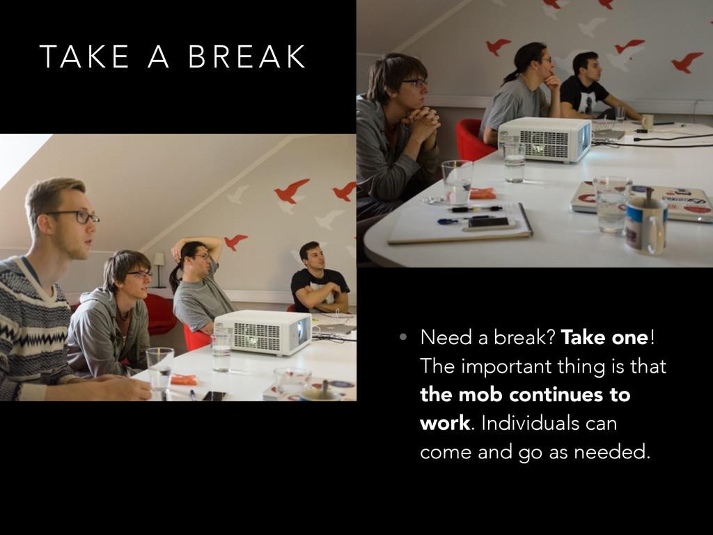 TA K E A B R E A K • Need a break? Take one! Th...