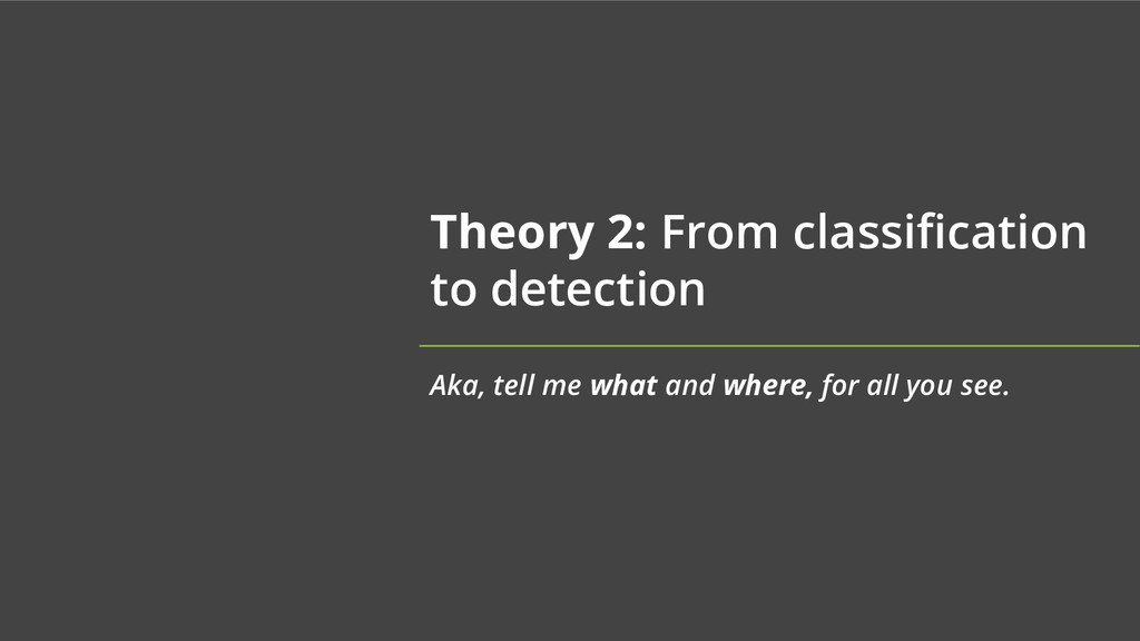 Theory 2: From classification to detection Aka,...