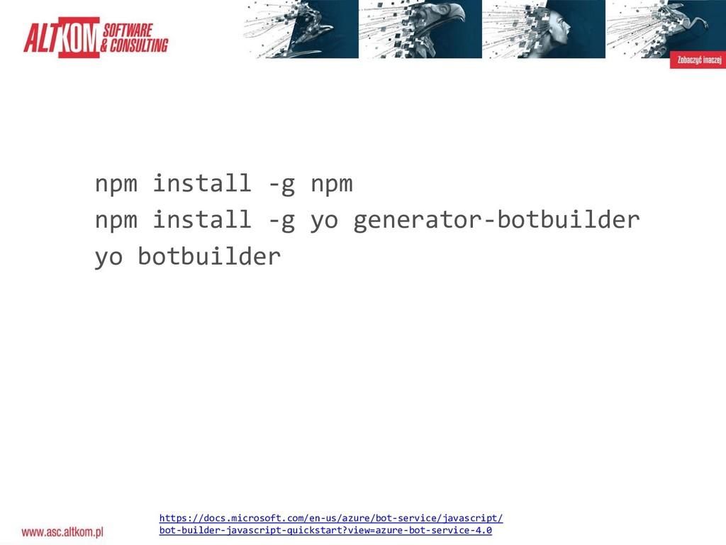 npm install -g npm npm install -g yo generator-...