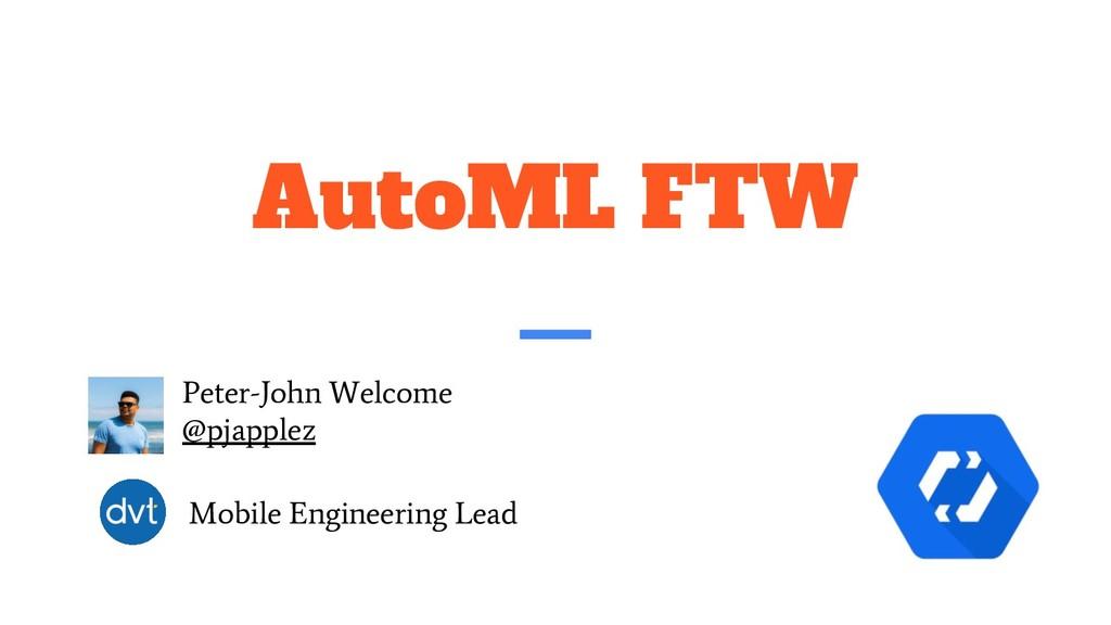 AutoML FTW Peter-John Welcome @pjapplez Mobile ...