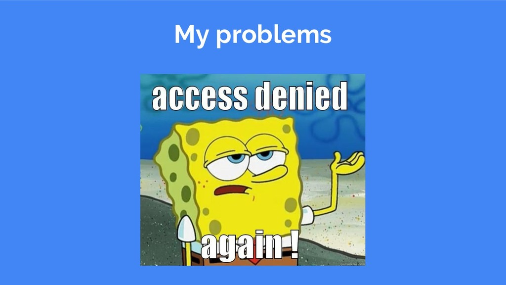 My problems