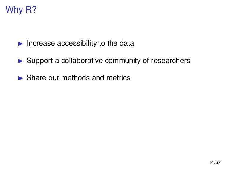 Why R? Increase accessibility to the data Suppo...