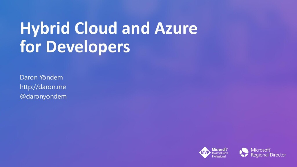 Hybrid Cloud and Azure for Developers Daron Yön...