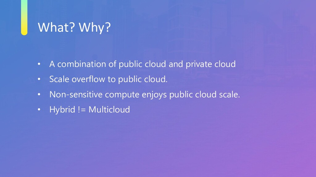 What? Why? • A combination of public cloud and ...
