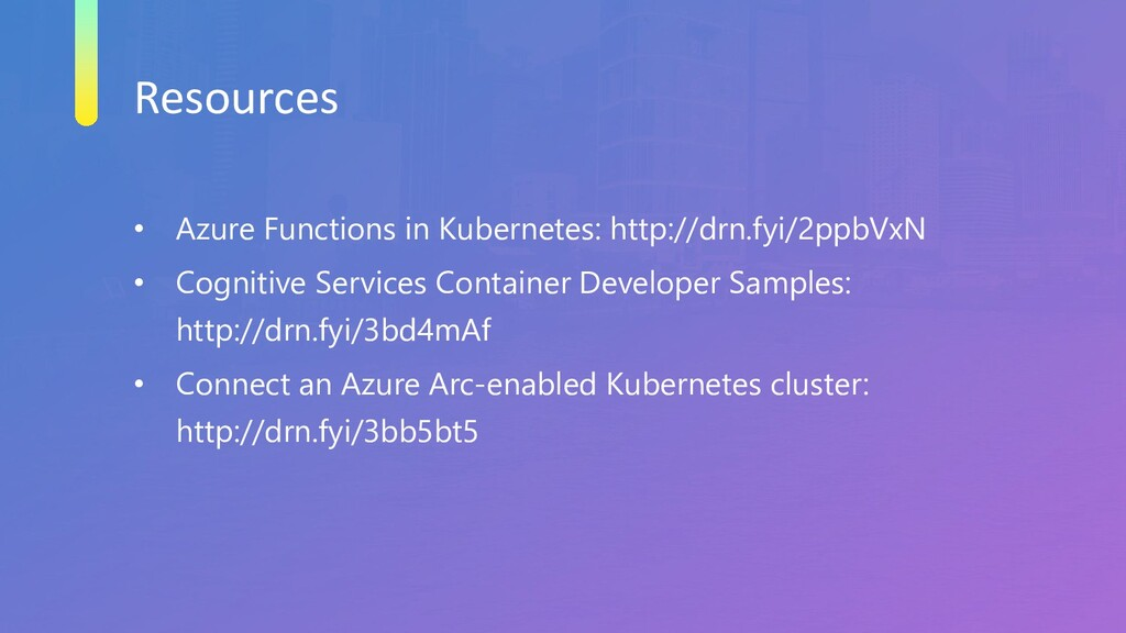 Resources • Azure Functions in Kubernetes: http...