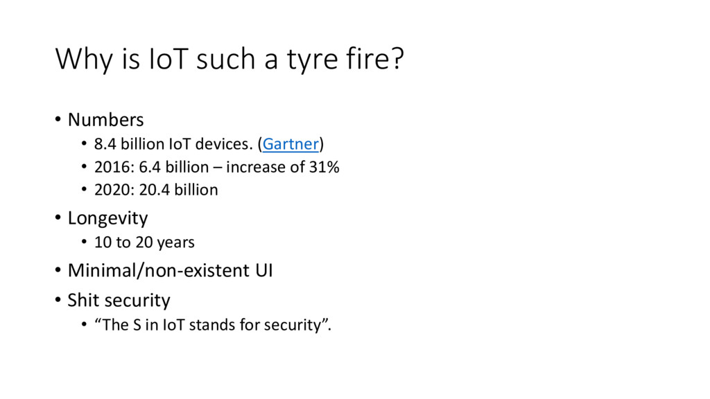 Why is IoT such a tyre fire? • Numbers • 8.4 bi...