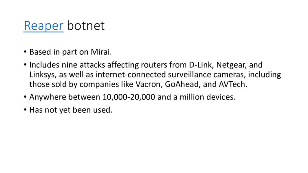 Reaper botnet • Based in part on Mirai. • Inclu...