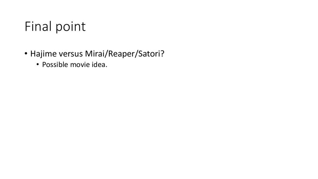 Final point • Hajime versus Mirai/Reaper/Satori...
