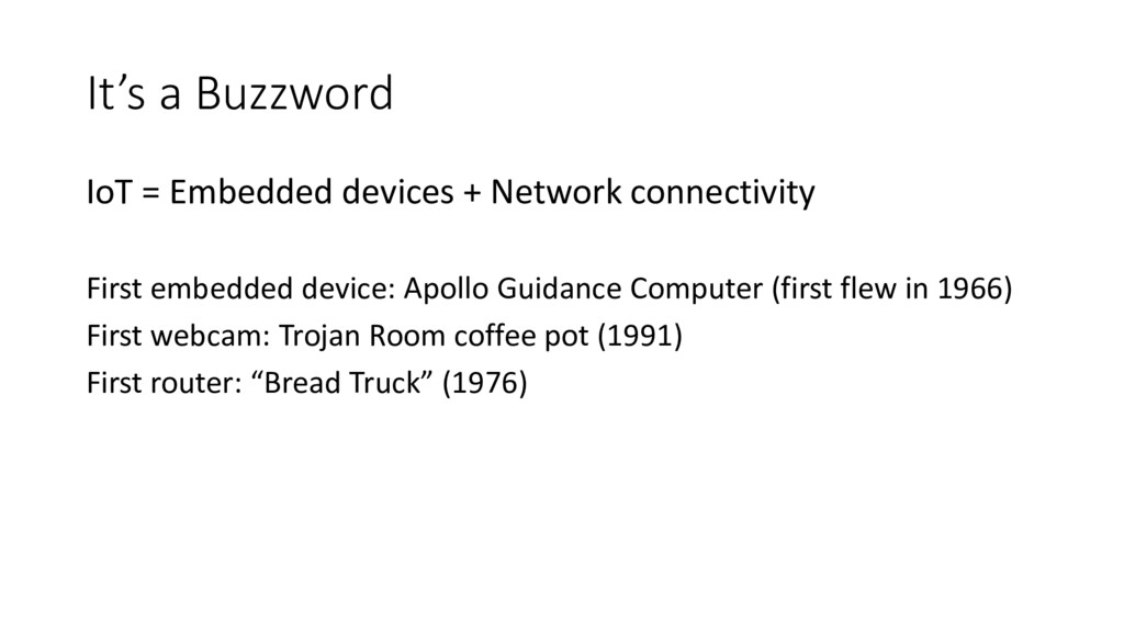 It's a Buzzword IoT = Embedded devices + Networ...