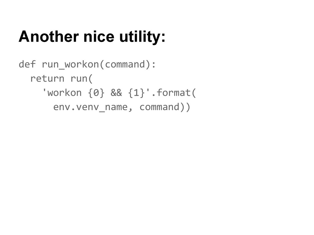 Another nice utility: def run_workon(command): ...