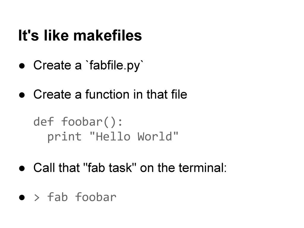 It's like makefiles ● Create a `fabfile.py` ● C...