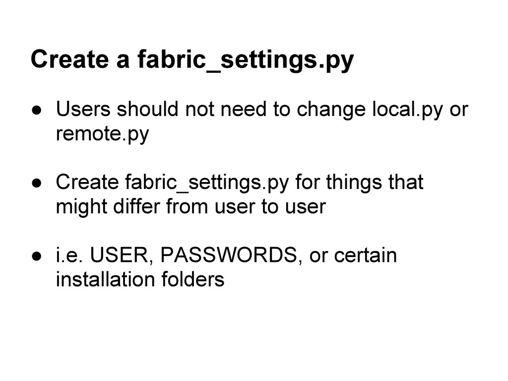 Create a fabric_settings.py ● Users should not ...