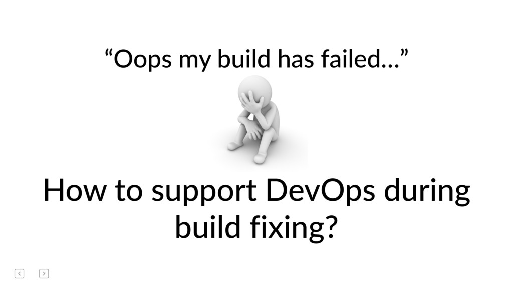 """""""Oops my build has failed…"""" How to support DevO..."""