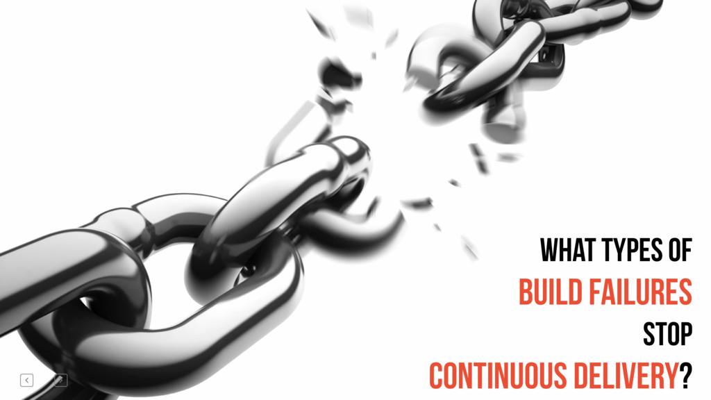 What types of build failures stop Continuous De...