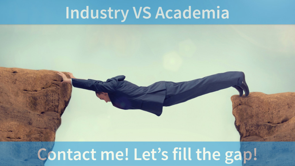 Industry VS Academia Contact me! Let's fill the...