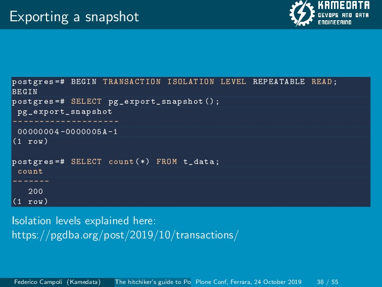 Exporting a snapshot postgres =# BEGIN TRANSACT...