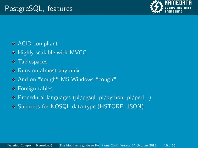 PostgreSQL, features ACID compliant Highly scal...