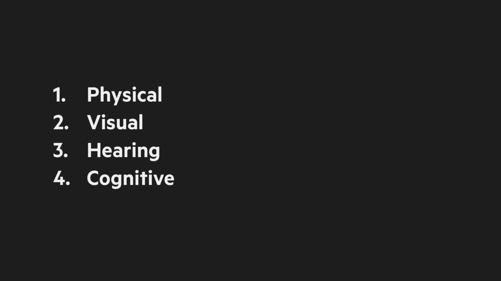 1. Physical 2. Visual 3. Hearing 4. Cognitive